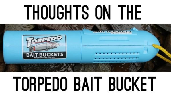 Thoughts on the Torpedo Bait Bucket
