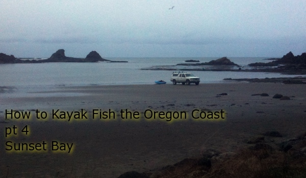 How to Kayak Fish the Oregon Coast pt 4: Sunset Bay