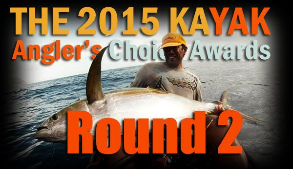 Round 2 of the 2015 Kayak Angler's Choice Awards