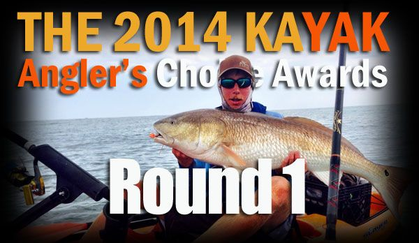 Round 1 of the 2014 Kayak Angler's Choice Awards