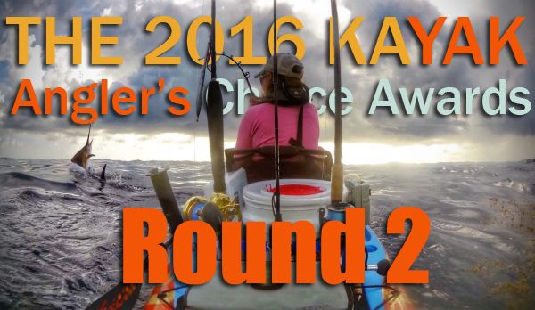 Round 2 of the 2016 Kayak Angler's Choice Awards