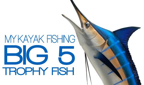 My Kayak Fishing Big Five Trophy Fish