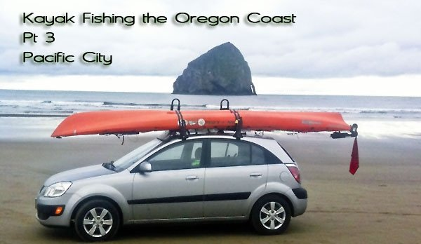 How to Kayak Fish the Oregon Coast pt 3: Pacific City