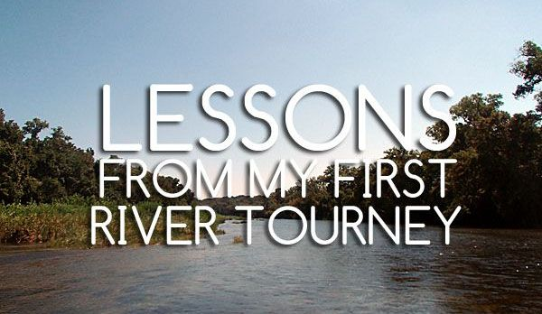 Lessons From My First River Tourney