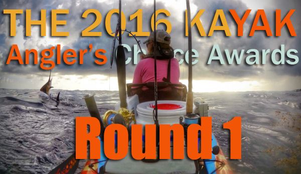 Round 1 of the 2016 Kayak Angler's Choice Awards